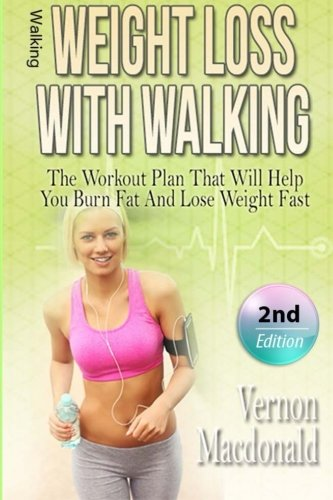 Walking: Weight Loss With Walking: The Workout Plan That Will Help You Burn Fat And Lose Weight Fast (workout plan, Aerobics, burn fat, fitness over, … weight fast, how to lose weight) (Volume 1)