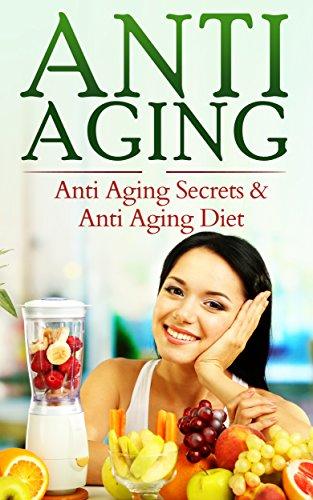 Anti-Aging: Anti-Aging Secrets, Anti-Aging Diets (Anti-Aging, Anti-Aging Secrets, Anti-Aging Diets)
