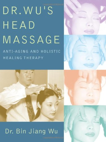 Dr. Wu's Head Massage: Anti-Aging and Holisitic Healing Therapy