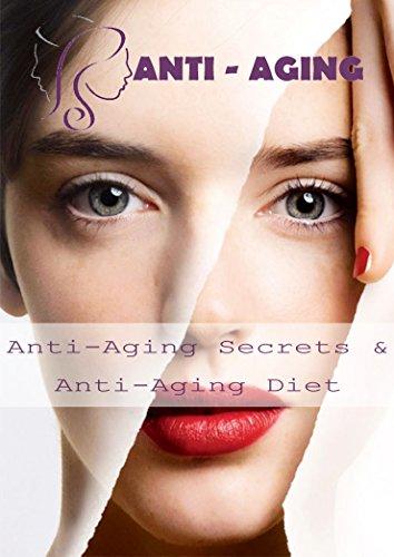 Anti-Aging: Anti-Aging Secrets & Anti-Aging Diet