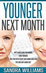 Younger Next Month: Anti-Aging Guide For Women, Look Younger This Year With Secret Anti-Aging Skin Care Tips And Anti Aging Diet (How To Get Younger Before … Remedies, Beauty Self Help Books Book 1)