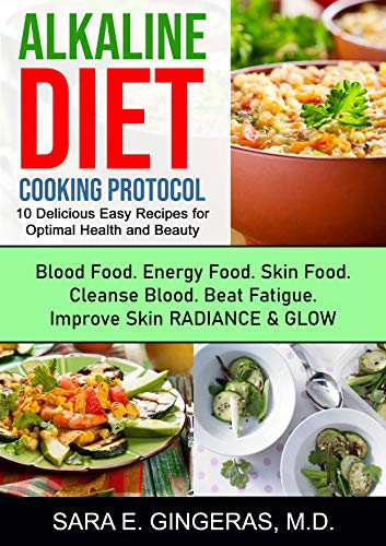 Alkaline Diet Cooking Protocol: 10 delicious easy recipes for optimal health and beauty (alkaline diet cookbook, recipes, beauty, anti aging, fatigue, energy)
