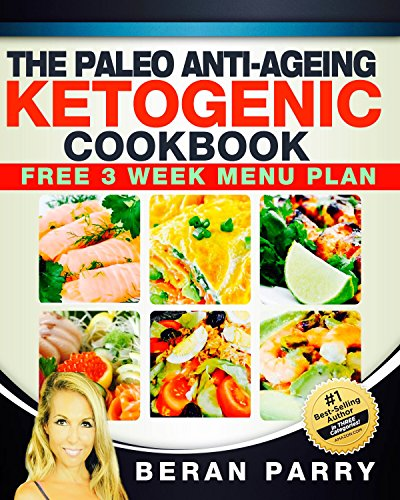The Paleo Anti-Ageing Ketogenic Cookbook : Free 3 Week Menu Plan (Health and Fitness – Diet and Nutrition – PALEO ANTI-AGING)