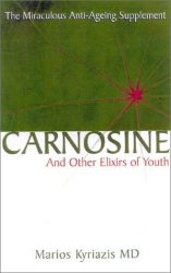 Carnosine: And Other Elixirs of Youth The Miraculous Anti-Aging Supplement