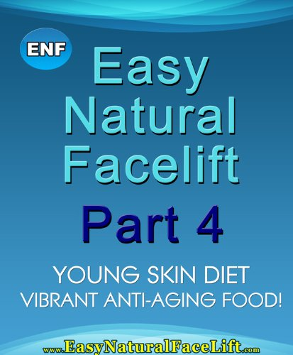 Easy Natural Facelift part 4 Young Skin Diet – Vibrant Anti-aging Food