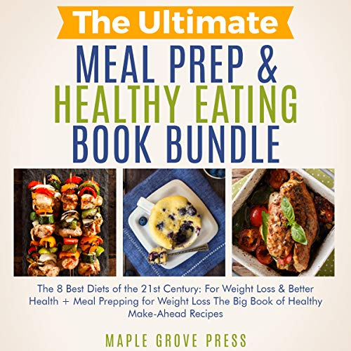 The Ultimate Meal Prep & Healthy Eating Book Bundle: The 8 Best Diets of the 21st Century: For Weight Loss, Anti-Aging & Better Health + Meal Prepping for Weight Loss: The Big Book of Healthy Recipes