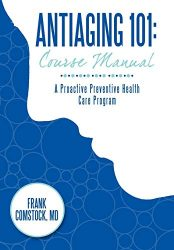 Antiaging 101: Course Manual: A Proactive Preventive Health Care Program