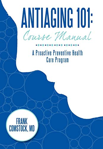 Antiaging 101: Course Manual: A Proactive Preventive Health Care Program