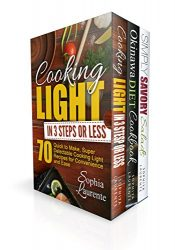 Clean Eating: 180 Cooking Light in 3 Steps, Simply Delicious, Anti Aging, Longevity, Recipes Cookbook (Okinawa Diet, Cooking Light In 3 Steps & Simply Savory Salads For Anti Aging)