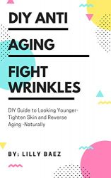 Anti Aging For Women : Youth From Simplicity: 25 Natural Skin Care Recipes (Anti Aging Guide)