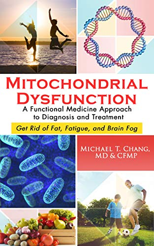 MITOCHONDRIAL DYSFUNCTION: A Functional Medicine Approach to Diagnosis and Treatment: Get Rid of Fat, Fatigue, and Brain Fog