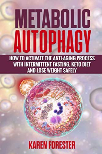 Metabolic Autophagy:: How to Activate the Anti-Aging Process with Intermittent Fasting, Keto Diet and Lose Weight Safely