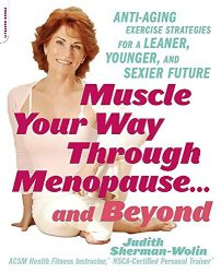 Muscle Your Way Through Menopause…and Beyond: Get Started On Your Weight-Loss, Anti-Aging Program Today