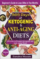 365 Days of Ketogenic & Anti-Aging Diets: 495 Easy to Prepare Keto & Anti-Aging Meals (Volume 1)