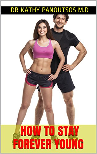 How To Stay Forever Young : Anti Aging, fit, healthy, energitic and amazing ways to stay young forever: Be Athletic With Perfect Body And Mind Using a … and amazing ways to stay young forever)