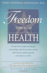 Freedom Through Health: You don't have to suffer from allergies, chronic fatigue, high blood pressure, arthritis, atherosclerosis, diabetes, parasites, yeast infection or AIDS
