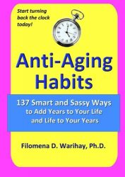 Anti-Aging Habits: 137 smart and sassy ways to add years to your life and life to your years