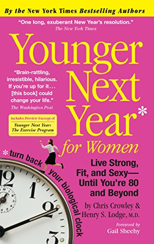Younger Next Year for Women: Live Strong, Fit, and Sexy – Until You're 80 and Beyond