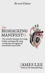 The Biohacking Manifesto – The scientific blueprint for a long, healthy and happy life using cutting edge anti-aging and neuroscience based hacks