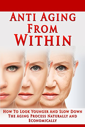 Anti Aging From Within: How To Look Younger And Slow Down The Aging Process Naturally and Economically (Anti aging, look younger, raw food, vital skin, regenerate, natural aging)
