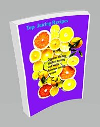 Top Juicing Recipes (Health Series)