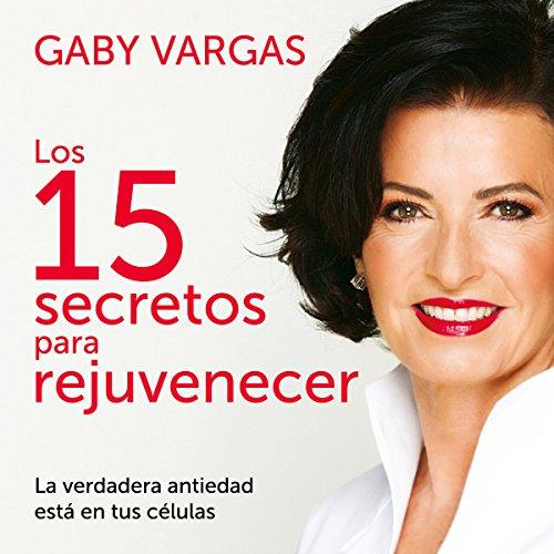 Los 15 secretos para rejuvenecer [The 15 Secrets to Rejuvination]: La verdadera antiedad está en tus células [True Antiaging Is in Your Cells]