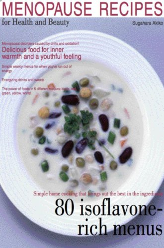 Menopause Recipes for Health and Beauty:  Delicous Food for Inner Warmth and Anti-Aging (Akiko's Healthy Recipes Book 2)