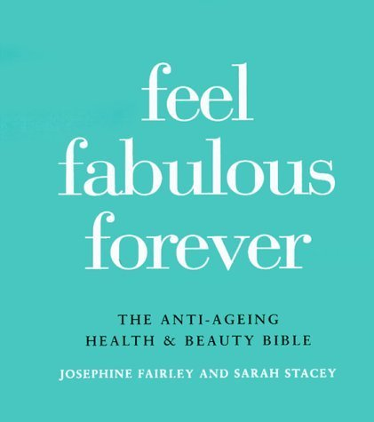 Feel Fabulous Forever: The Anti-Aging Health and Beauty Bible by Josephine Fairley (1999-09-01)