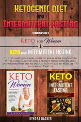 Ketogenic Diet And Intermittent Fasting: The ultimate guide to know your food needs for a perfect mind-body balance and understand the Metabolic Autophagy to Activate the Anti-Aging Process