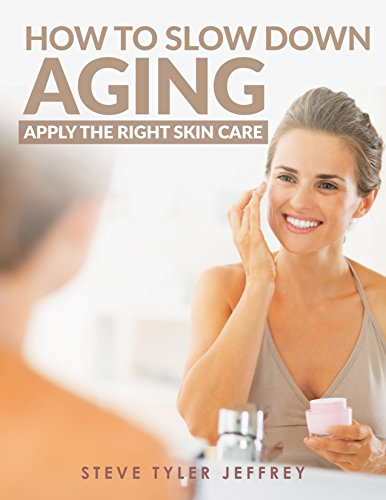 Apply The Right Skin Care: How To Slow Down Aging (Beauty Tips, How to look younger, The Age Fix, Anti Aging, Health)