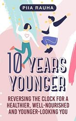 10 Years Younger ( How to Look 10 years Younger at 40): Reversing the Clock for a Healthier, Well-Nourished and Younger-Looking You ( Secret Anti Aging diet)