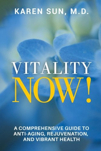 Vitality Now!: A Comprehensive Guide to Anti-Aging, Rejuvenation, and Vibrant Health