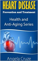 Heart Disease: Prevention and Treatment (Health and Anti-Aging Book 2)