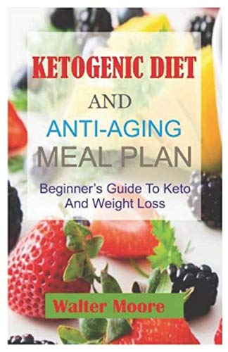 Ketogenic Diet And Anti-Aging Meal Plan: Beginner's Guide to Keto  Diet and Weight Lose