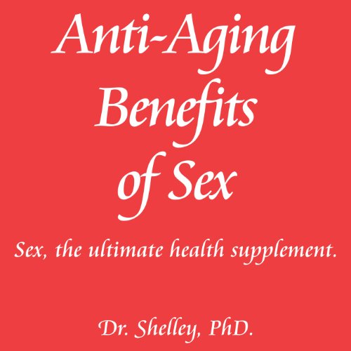 Anti-Aging Benefits of Sex: Sex – The Ultimate Health Supplement: Red Book Series, Volume 2