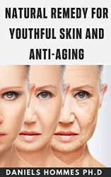 NATURAL REMEDY FOR YOUTHFUL SKIN ANTI-AGING: Comprehensive Guide on Skin Care Recipes, Anti-aging and Youthful Skin Remedies