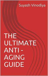 THE ULTIMATE ANTI – AGING GUIDE