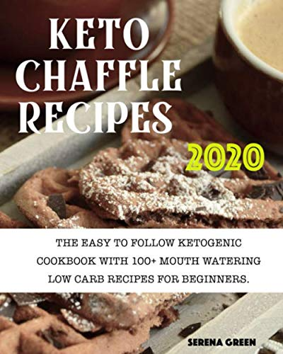 Keto Chaffle Recipes 2020: 100+ Mouth Watering Low Carb Recipes For Beginners. Bonus: Gluten Free Recipes For Athletes + Anti Aging Recipes For Women Over 50 + Ketogenic Diet Cookbook
