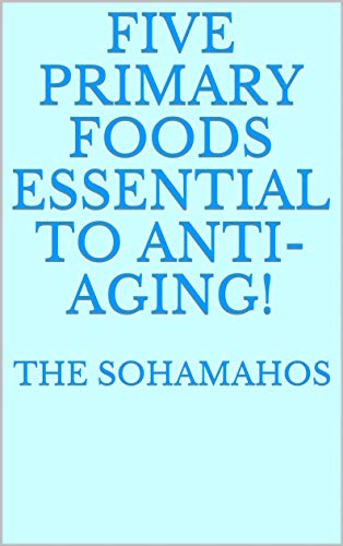 Five Primary Foods Essential To Anti-Aging!