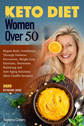 Keto Diet For Women over 50: Regain Body Confidence Through Diabetes Prevention, Weight Loss Exercises, Hormones Balancing and Anti-Aging Solutions [Keto Chaffle Recipes] 2020 Ketogenic Guide