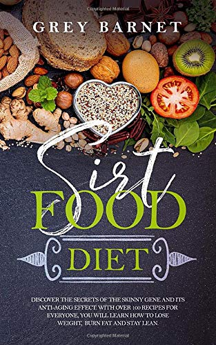Sirt Food Diet: Discover the secrets of the Skinny Gene and its anti-aging effect. With over 100 recipes for everyone, you will learn how to lose weight, burn fat and stay lean.