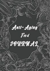 Anti-Aging Food Journal: Perfect Cookbook To Record Your Favorite Anti-Aging Recipes With Classic Cool Dark Cover For Men and Black Lover, etc.