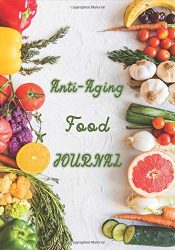 Anti-Aging Food Journal: Perfect Cookbook To Record Your Favorite Anti-Aging Recipes With Vegetable And Fruit On Cover For Vegan Lovers