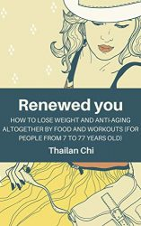 RENEWED YOU: How to lose weight and anti-aging altogether by food and workouts (for people from 7 to 77 years old)
