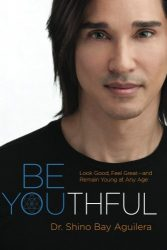 Be Youthful: Look Good, Feel Great–and Remain Young at Any Age