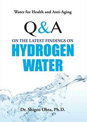 Water for Health and Anti-Aging Q&A on the Latest Findings on Hydrogen Water
