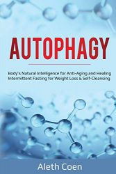 Autophagy: Body's Natural Intelligence for Anti-Aging and Healing – Intermittent Fasting for Weight Loss & Self-Cleansing