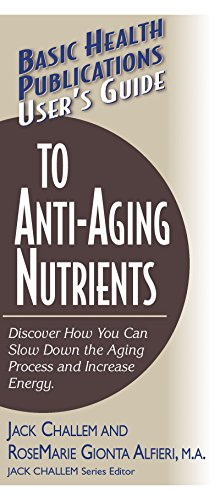 User's Guide to Anti-Aging Nutrients: Discover How You Can Slow Down the Aging Process and Increase Energy (Basic Health Publications User's Guide)
