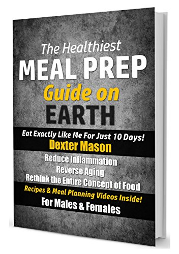 The Healthiest Meal Prep Guide on Earth: Eat Exactly Like Me for Just 10 Days!: Reduce Inflammation  – Reverse Aging  – Rethink the Entire Concept of Food  – Recipes & Meal Planning Videos Inside!