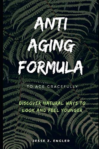 Anti-Aging Formula To Age Gracefully: Discover Natural Ways To Look And Feel Younger; Learn the best way to find effective anti aging face cream, eye cream, anti aging serum, diets and supplement.